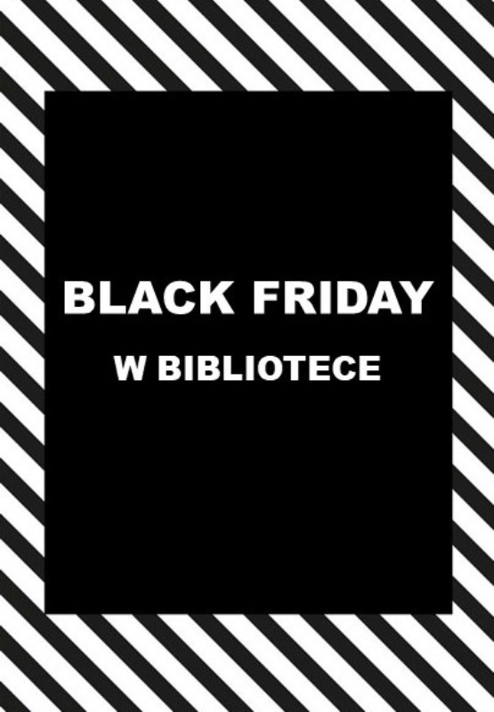 BLACK FRIDAY w bibliotece